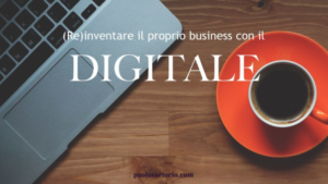 (Re)inventare il proprio business con il digitale
